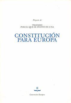 Proyecto de tratado por el que se instituye una constitución para Europa : Presentado al Consejo Europeo reunido en Salónica, 20 de junio de 2003 / Convención Europea. - Luxemburgo : Oficina de Publicaciones Oficiales de las Comunidades Europeas, 2003