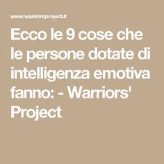 Ecco le 9 cose che le persone dotate di intelligenza emotiva fanno: - Warriors' Project