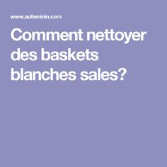 Comment nettoyer des baskets blanches sales? Plaque En Fonte, Cleaning, Homemade, How To Plan, Diy, Buffets, Couture, Sport, Clothes