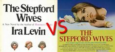 THE STEPFORD WIVES / Another brilliant book-vs-movie review from Tina Page! I love 'em both. (hated the Nicole Kidman remake)