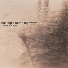 Nostalgic Home Highways-'Alone Escape' (2013)