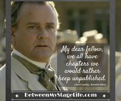 The past is the past. Leave it there. Learn and move on. #downtonabbey #crawley #bartcoaches http://BetweenMyStageLife.com