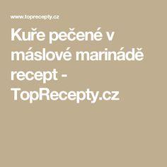 Kuře pečené v máslové marinádě recept - TopRecepty.cz