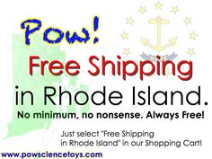 Our online store offers Free Shipping with no minimum to Rhode Island Residents! www.powsciencetoys.com