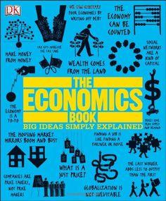 The Economics Book (Big Ideas Simply Explained) by DK Publishing,http://www.amazon.com/dp/0756698278/ref=cm_sw_r_pi_dp_5BXhtb0VW8G06HBQ