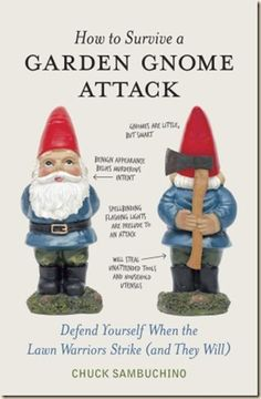 SEE?! It is a legitimate threat! I am not the only one afraid of lawn gnomes.
