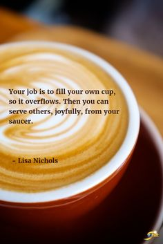 """""""Your job is to fill your own cup, so it overflows. Then you can serve others, joyfully, from your saucer."""" - Lisa Nichols  http://theshiftnetwork.com/?utm_source=pinterest&utm_medium=social&utm_campaign=quote"""