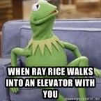 When Ray Rice walks into an elevator with you | Kermit Couch