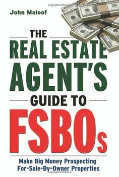 The Real Estate Agents Guide to FSBOs: Make Big Money Prospecting For Sale By Owner Properties by John Maloof. $13.06