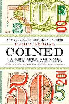 Coined: The Rich Life of Money and How Its History Has Shaped Us: Kabir Sehgal: 9781455578528: Amazon.com: Books