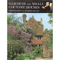 Gardens for Small Country Houses - Gertrude Jekyll
