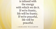Everything is infused with your energy by Marianne Williamson