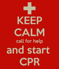 Keep calm, call for help & start CPR.