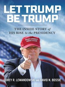 Let Trump Be Trump by Corey R. Lewandowski and David N. Bossie  #booksaboutTrump #LetTrumpbeTrump #coreylewandowski #nonfictionbooks