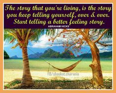 The story that you're living is the story you keep telling yourself over and over. Start telling a better feeling story. *Abraham-Hicks Quotes - Start telling a better FEELING story......
