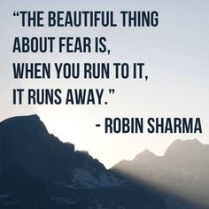 """on """"The beautiful thing about fear is, when you run to it, it runs away."""" (Robin Sharma)""""The beautiful thing about fear is, when you run to it, it runs away. Life Quotes Love, Daily Quotes, Wisdom Quotes, True Quotes, Quotes To Live By, Motivational Quotes, Inspirational Quotes, Sport Quotes, Quotes Quotes"""