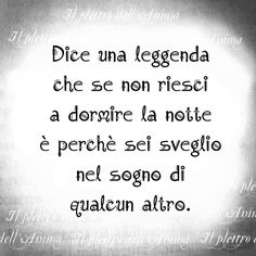Legend says that if you can not sleep at night, you are wake up in someone else's dream Italian Phrases, Italian Quotes, Best Quotes, Love Quotes, Inspirational Quotes, Cool Words, Wise Words, Magic Words, Meaningful Quotes