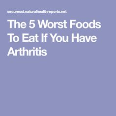 The 5 Worst Foods To Eat If You Have Arthritis