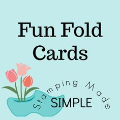Easy Fun Fold Cards.  Instructions and Videos!