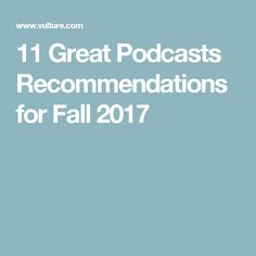 11 Great Podcasts Recommendations for Fall 2017