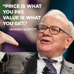 """PRICE is what You PAY, VALUE is what You GET.."""