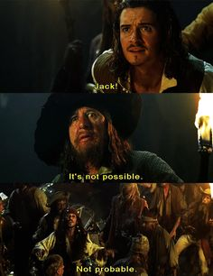 "Will: ""Jack."" Barbossa: ""It's not possible"" Captain Jack Sparrow: ""Not probable"""
