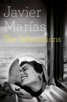 """The Infatuations"" by Javier Marias * The Infatuations is a metaphysical murder mystery and a stunningly original literary achievement by Javier Marias/This book had me staying up way past my bedtime. It was hard for me to get into at first but I am so glad I did not put it dowm. Bravo! 5 stars"