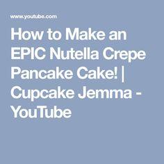How to Make an EPIC Nutella Crepe Pancake Cake!   Cupcake Jemma - YouTube