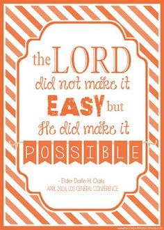 Free Printable LDS General Conference Quotes: April 2016 - OAKS He did make it possible...