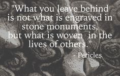 """Mid week motivation – """"What you leave behind..."""" – """"What you leave behind is not what is engraved in stone monuments, but what is woven into the lives of others."""" ~Pericles all the best, kevin #leadership #legacy"""
