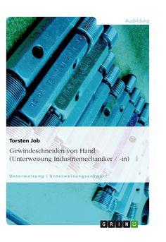 Gewindeschneiden von Hand (Unterweisung Industriemechaniker / -in) GRIN http://grin.to/uElkh Amazon http://grin.to/6at8s