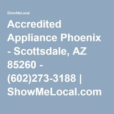 Accredited Appliance Phoenix - Scottsdale, AZ 85260 - (602)273-3188 | ShowMeLocal.com