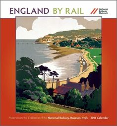 England By Rail 2013 wall calendar.  The 12 railway posters included in this calendar are from the collection of the National Railway Museum, York, the largest railway museum in the world.