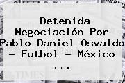 http://tecnoautos.com/wp-content/uploads/imagenes/tendencias/thumbs/detenida-negociacion-por-pablo-daniel-osvaldo-futbol-mexico.jpg Pablo Daniel Osvaldo. Detenida negociación por Pablo Daniel Osvaldo - Futbol - México ..., Enlaces, Imágenes, Videos y Tweets - http://tecnoautos.com/actualidad/pablo-daniel-osvaldo-detenida-negociacion-por-pablo-daniel-osvaldo-futbol-mexico/