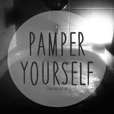 Pamper Yourself before the Upcoming Week!