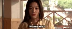 Wanna die? My Sassy Girl