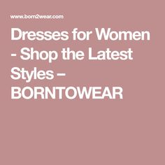 Dresses for Women - Shop the Latest Styles – BORNTOWEAR