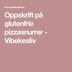 Oppskrift på glutenfrie pizzasnurrer - Vibekesliv