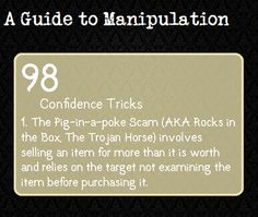 A Guide To Manipulation — This con originated in Medieval times, where a...