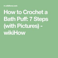 How to Crochet a Bath Puff: 7 Steps (with Pictures) - wikiHow