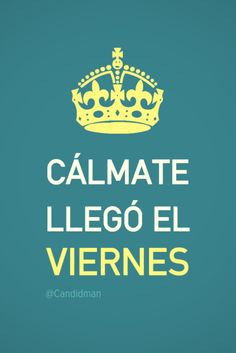 """""""Cálmate llegó el #Viernes"""". @candidman #Frases #BuenFinDe #FelizViernes…"""