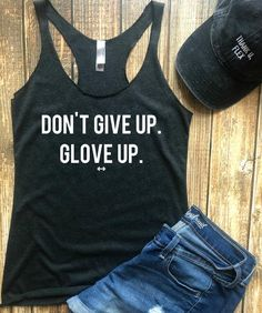 Dont Give Up Glove Up Racerback Tank Womens Boxing Top Funny Boxing Top Womens Kickboxing Top Workout Motivation Womens Workout Top Boxing Shirts, Gym Shirts, Workout Shirts, Cool T Shirts, Workout Outfits, Fit Girl Motivation, Workout Motivation, Women Boxing, Boxing Outfit For Women