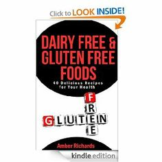 Amazon.com: Dairy Free & Gluten Free Foods: 40 Delicious Recipes for Your Health eBook: Amber Richards: Kindle Store