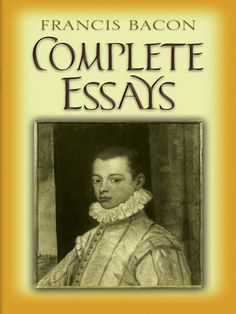 Complete Essays by Francis Bacon  Wise, witty, and immensely readable, these short but thought-provoking discourses examine life, death, and everything in between: truth, adversity, love, superstition, health, ambition, fame, and many other timeless topics. Francis Bacon—renowned as a scientist, scholar, and statesman—regarded the world as a puzzle to be solved. During the transition between the Renaissance and the early modern era, his methods of inductive reasoning exercised...