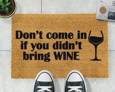 Don't come in if ypu didn't bring wine Doormat - Give you and your guests a grand welcome to your home with a designer doormat from Artsy. All Artsy Doormats are crafted from a high quality tufted coconut fibre!  Artsy Doormats are professionally dyed using exterior paints made to be durable and stick to the coir, whereas some others on the market are made using food dyes and not made to last.