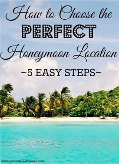 How to Choose the Perfect Honeymoon Location