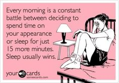 Every single morning...6 oclock comes too fast