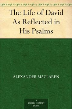 The Life of David As Reflected in His Psalms by Alexander...