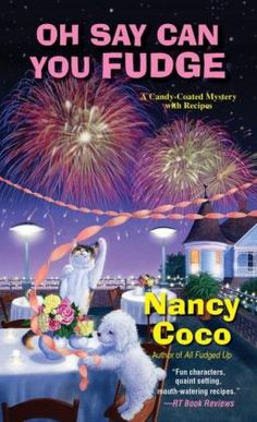 Oh Say Can You Fudge (Candy Coated Mystery Series #3) by Nancy Coco