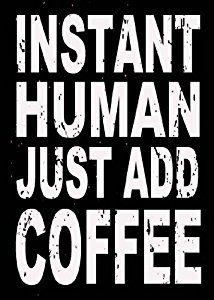 Instant Human Just Add Coffee Box Sign